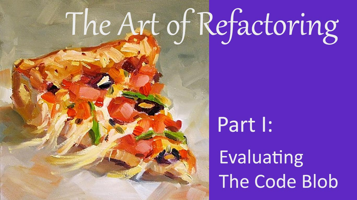 The Art of Refactoring series, Part 1: Evaluating The Code Blob.  The pizza slice art on this image is called 'Pizza' and was painted in 2011 by Tom Brown
