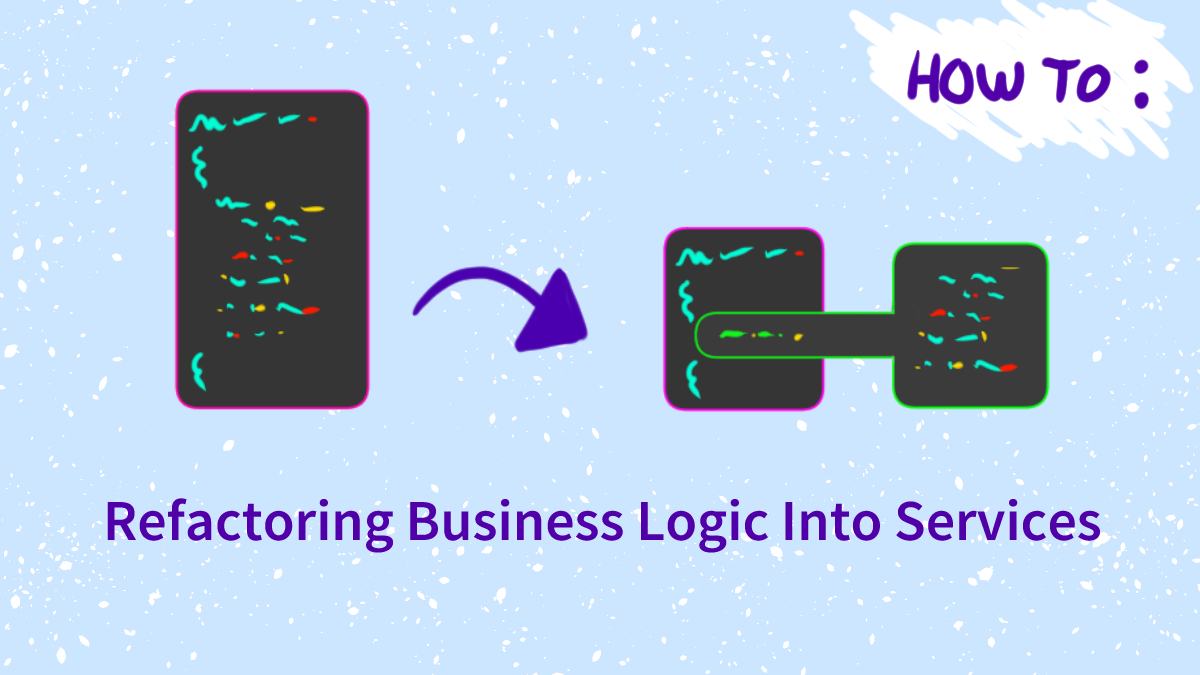 Refactoring Business Logic Into Services